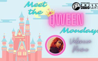 Meet The Qween Monday – Valencia Prime