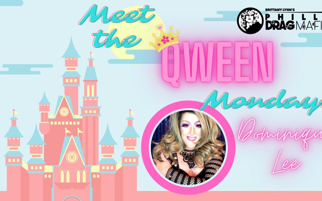 Meet the Qween Mondays : Dominique Lee!